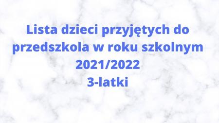 Lista dzieci przyjętych do przedszkola w roku szkolnym 2021/2022 - 3 latki