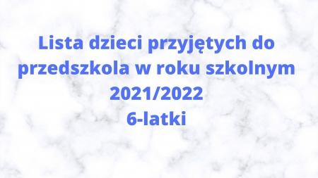 Lista dzieci przyjętych do przedszkola w roku szkolnym 2021/2022 - 6 latki