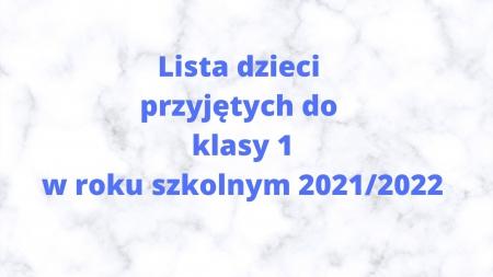 Lista dzieci przyjętych do klasy pierwszej w roku szkolnym 2021/2022