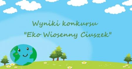 Wyniki konkursu ''Eko Wiosenny Ciuszek''