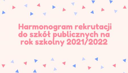 Harmonogram rekrutacji do szkół publicznych na rok szkolny 2021/2022